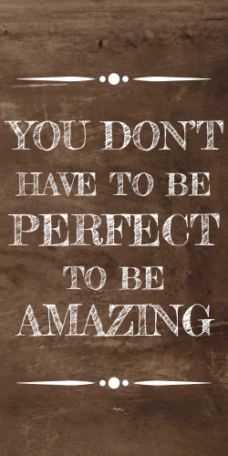 You don't have to be perfect to be amazing | Motivational quote
