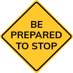 Be prepared to stop sign | if cars coming, stop and let them pass.