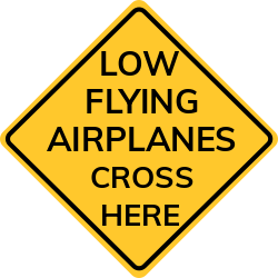 Low flying airplanes cross here sign | Road Regulatory Signs
