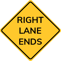 Right lane ends sign   Warns of a lane elimination from the right