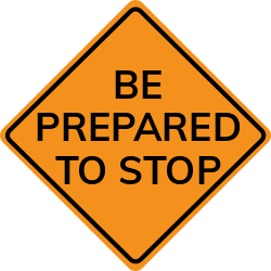 Be prepared to stop sign exhorts to slow down for safety purposes