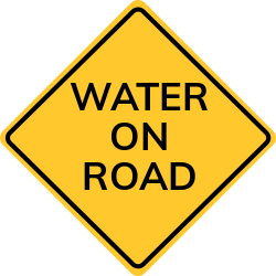 Water on road sign | Means there is a flooded section of road ahead.